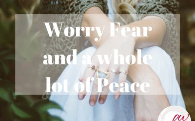 Worry Fear and a Whole Lot of Peace Too by Bonnie Wirth